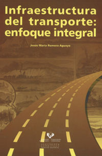 Infraestructura Del Transporte, El - Enfoque Integral - Jesus Mª Romera Aguayo