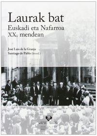 Laurak Bat - Euskadi Eta Nafarroa Xx. Mendean - Jose Luis De La Granja