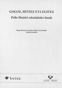 GOGOZ, HITZEZ ETA EGITEZ - PELLO HUIZIRI ESKAINITAKO LANAK