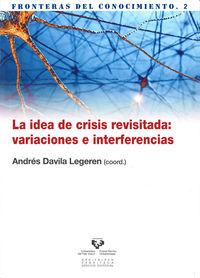 Idea De Crisis Revisitada:  Variaciones E Interferencias - A.  Davila Legeren (coord. )