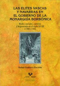 Elites Vascas Y Navarras En El Gobierno De La Monarquia Borbonica - Rafael Guerrero Elecalde