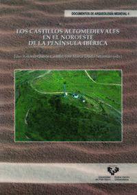 Los castillos altomedievales en el noroeste de la peninsula iberica - Juan A. Quiros Castillo (ed. ) / J. M. Tejado Sebastian (ed. )