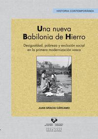 Una  nueva babilonia de hierro  -  Desigualdad, Pobreza Y Exclusion Social En La Primera Modernizacion Vasca - Juan Gracia Carcamo