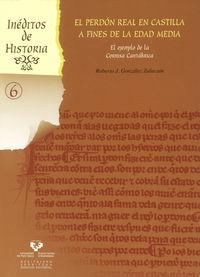 perdon real en castilla a fines de la edad media, el - el ejemplo de la cornisa cantabrica - Roberto J. Gonzalez Zalacain