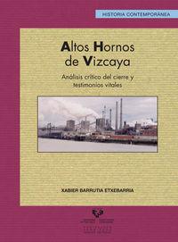 Altos Hornos De Vizcaya - Analisis Critico Del Cierre Y Testimonios Vitales - Xabier Barrutia Etxebarria