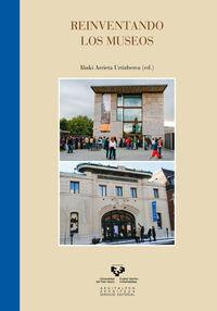 Reinventando Los Museos - I.  Arrieta Urtizberea (ed. )