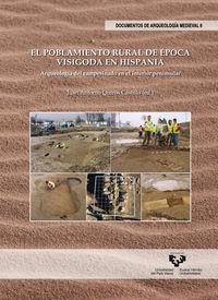 poblamiento rural de epoca visigoda en hispania, el - arqueologia del campesinado en el interior peninsular - Juan Antonio Quiros Castillo