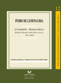 Pedro De Lemonauria - Costumbre Democratica - Debates Liberales Sobre Fueros Vascos (1837-1868) - Jose M.  Portillo Valdes (ed. )