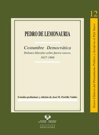 PEDRO DE LEMONAURIA - COSTUMBRE DEMOCRATICA - DEBATES LIBERALES SOBRE FUEROS VASCOS (1837-1868)