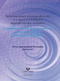 Informazioaren Komunikazioa Eta Datu Eta Bilduma Digitaletarako Sarbidea = Comunicacion De La Informacion Y Acceso A Datos Y Colecciones Digitales - Teresa Agirreazaldegi Berriozabal (coord. )