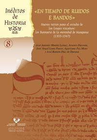 En Tiempo De Ruidos E Bandos - Nuevos Textos Para El Estudio De Los Linajes Vizcainos - Los Barroeta En La Merindad De Marquina (1355-1547) - Jose Antonio Munita / [ET AL. ]