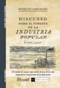 Discurso Sobre El Fomento De La Industria Popular - Pedro Rodriguez Campomanes