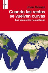 CUANDO LAS RECTAS SE VUELVEN CURVAS - LAS GEOMETRIAS NO EUCLIDEAS