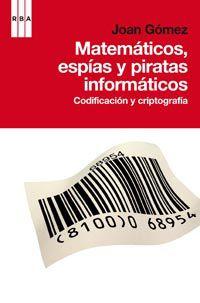 Matematicas, Espias Y Piratas - Codificacion Y Criptologia - Juan Gomez Urgelles