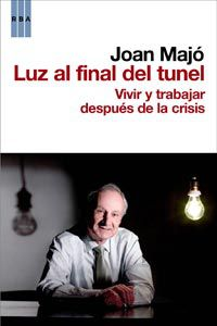 Luz Al Final Del Tunel - Vivir Y Trabajar Despues De La Crisis - Joan Majo