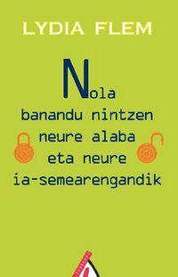 Nola Banandu Nintzen Neure Alaba Eta Neure Ia-semearengandik - Lydia Flem