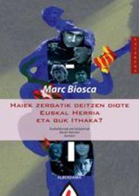 Haiek Zergatik Deitzen Dute Euskal Herria Eta Guk Ithaka - Marc Marc Biosca i Llahí Biosca i Llahí