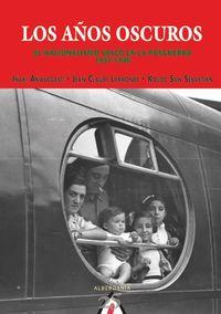 años oscuros, los - el nacionalismo vasco en la posguerra, 1937-1946 - Iñaki Anasagasti / Jean Claude Larronde / Koldo San Sebastian