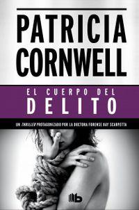 El cuerpo del delito - Patricia Cornwell