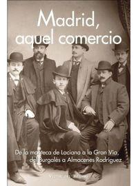 MADRID, AQUEL COMERCIO - DE LA MANTECA DE LACIANA A LA GRAN VIA, DEL BURGALES A ALMACENES RODRIGUEZ