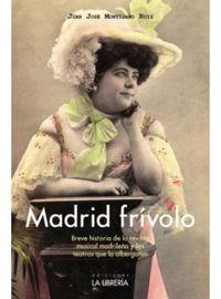 MADRID FRIVOLO - BREVE HISTORIA DE LA REVISTA MUSICAL MADRILEÑA Y LOS TEATROS QUE LA ALBERGARON
