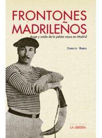 FRONTONES MADRILEÑOS - AUGE Y CAIDA DE LA PELOTA VASCA EN MADRID