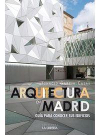Arquitectura En Madrid - Guia Para Conocer Sus Edificios - Ignacio Garcia Casas