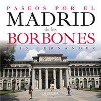 Paseos Por El Madrid De Los Borbones - Aa. Vv.