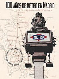 100 Años De Metro En Madrid - De Cuatro Caminos Al Centenario - Cesar Mohedas Garcia / [ET AL. ]