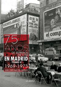 75 AÑOS DE ESTRENOS DE CINE EN MADRID. TOMO V (1969-1973)