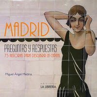 MADRID PREGUNTAS Y RESPUESTAS - 75 HISTORIAS PARA DESCUBRIR LA CAPITAL