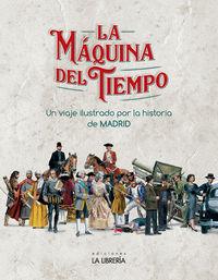 MAQUINA DEL TIEMPO, LA - UN VIAJE ILUSTRADO POR LA HISTORIA DE MADRID