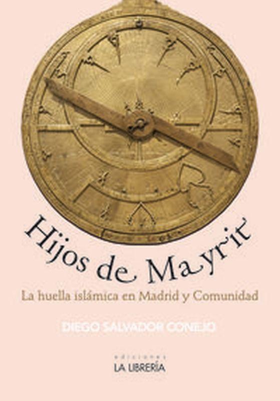 HIJOS DE MAYRIT - LA HUELLA ISLAMICA EN MADRID Y COMUNIDAD