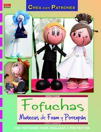 FOFUCHAS MUÑECAS DE FOAM Y POREXPAN - CON PATRONES PARA REALIZAR 5 PROYECTOS