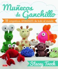Muñecos De Ganchillo - 18 Simpaticos Animales De Todo El Mundo - Stacey Trock