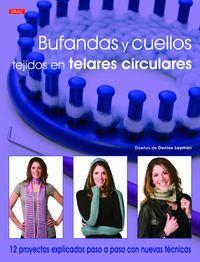 Bufandas Y Cuellos Tejidos En Telares Circulares - 12 Proyectos Explicados Paso A Paso Con Nuevas Tecnicas - Denise Layman