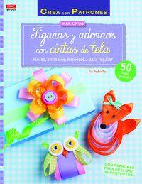 Figuras Y Adornos Con Cintas De Tela - Flores, Animales, Muñecos. .. Para Regalar - Pia Pedevilla