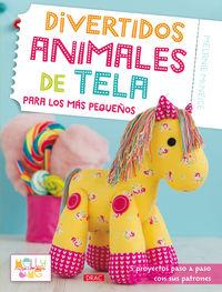 Divertidos Animales De Tela Para Los Mas Pequeños - 5 Proyectos Paso A Paso Con Sus Patrones - Melanie Mcneice