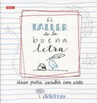 TALLER DE LA BUENA LETRA, EL - IDEAS PARA ESCRIBIR CON ARTE
