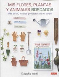MIS FLORES, PLANTAS Y ANIMALES BORDADOS - MAS DE 50 PROYECTOS DE MI JARDIN