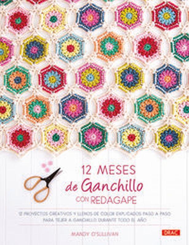 12 MESES DE GANCHILLO CON REDAGAPE - 12 PROYECTOS CREATIVOS Y LLENOS DE COLOR EXPLICADOS PASO A PASO PARA TEJER A GANCHILLO DURANTE TODO EL AÑO