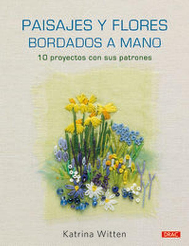 PAISAJES Y FLORES BORDADOS A MANO - 10 PROYECTOS CON SUS PATRONES