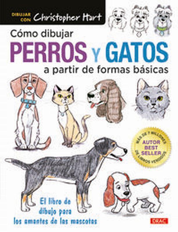 COMO PINTAR PERROS Y GATOS A PARTIR DE FORMAS BASICAS - EL LIBRO DE DIBUJO PARA LOS AMANTES DE LAS MASCOTAS