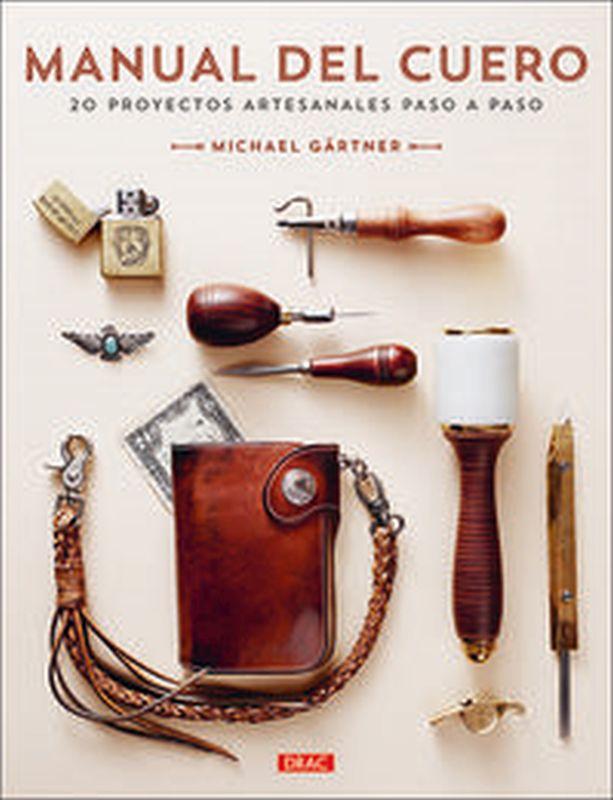 MANUAL DEL CUERO - 20 PROYECTOS ARTESANALES PASO A PASO