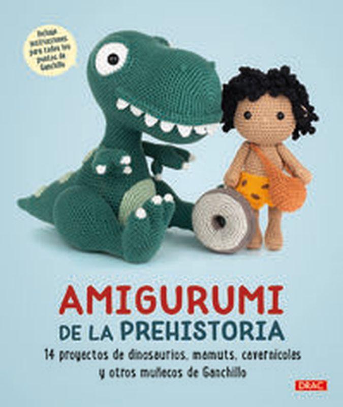 AMIGURUMI DE LA PREHISTORIA - 14 PROYECTOS DE DINOSAURIOS, MAMUTS, CAVERNICOLAS Y OTROS MUÑECOS DE GANCHILLO