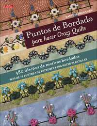 PUNTOS DE BORDADO PARA HACER CRAZY QUILTS - 480 DISEÑOS DE MOTIVOS BORDADOS (MAS DE 70 PUNTOS Y 36 PATRONES PARA HACER PLANTILLAS)