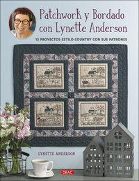 PATCHWORK Y BORDADO CON LYNETTE ANDERSON - 13 PROYECTOS ESTILO COUNTRY CON SUS PATRONES