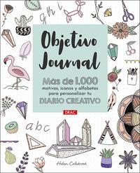 OBJETIVO JOURNAL - MAS DE 1000 MOTIVOS, ICONOS Y ALFABETOS PARA PERSONALIZAR TU DIARIO CREATIVO