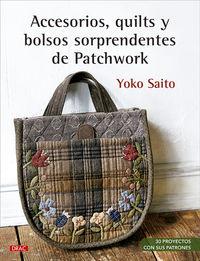 ACCESORIOS, QUILTS Y BOLSOS SORPRENDENTES DE PATCHWORK - 30 PROYECTOS CON SUS PATRONES