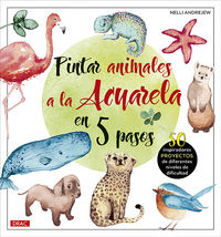 PINTAR ANIMALES A LA ACUARELA EN 5 PASOS - 50 INSPIRADORES PROYECTOS DE DIFERENTES NIVELES DE DIFICULTAD